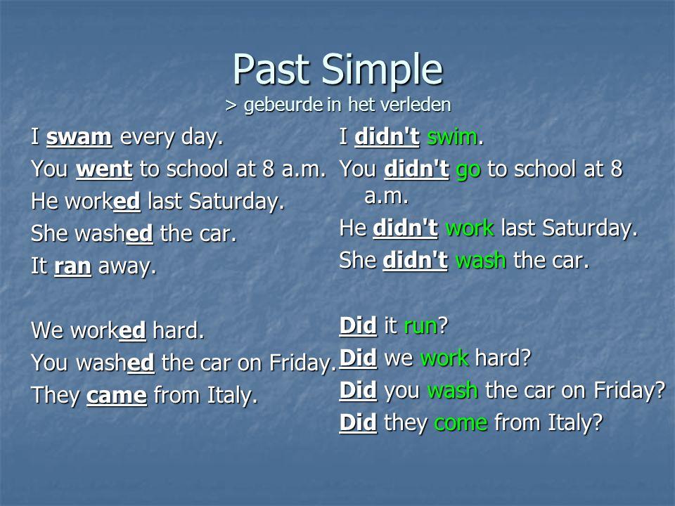 Past Simple > gebeurde in het verleden I swam every day.
