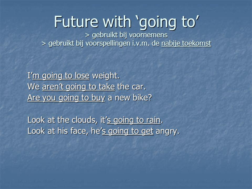 Future with 'going to' > gebruikt bij voornemens > gebruikt bij voorspellingen i.v.m.