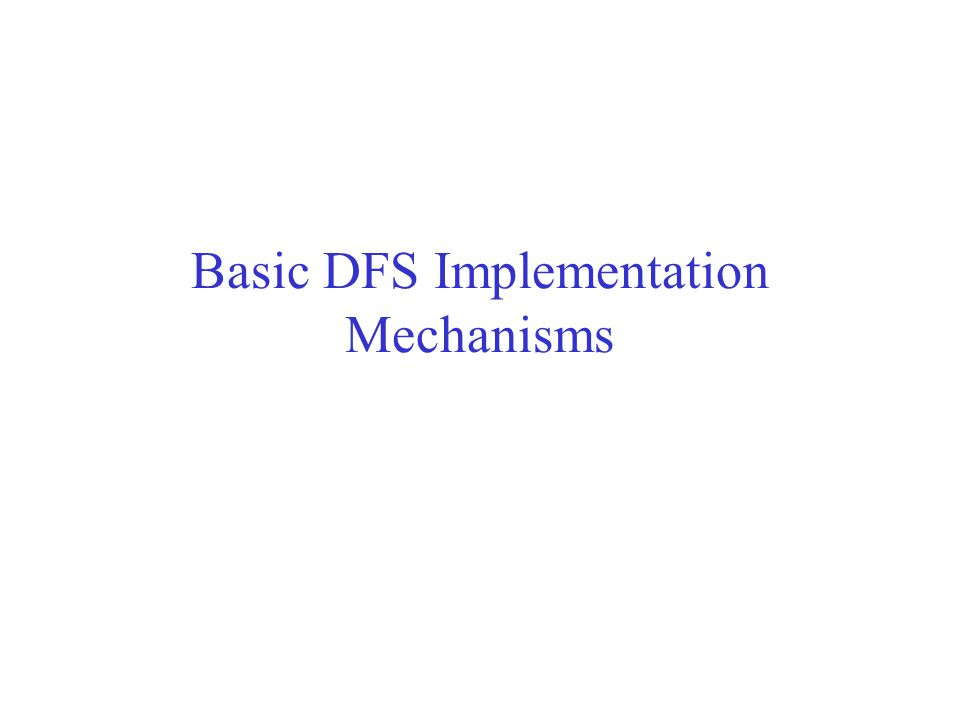 Basic DFS Implementation Mechanisms