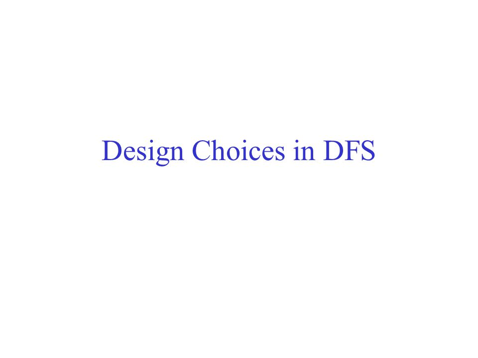 Design Choices in DFS