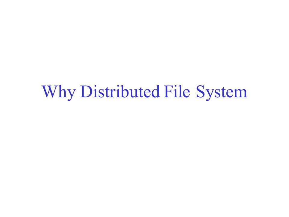 Why Distributed File System