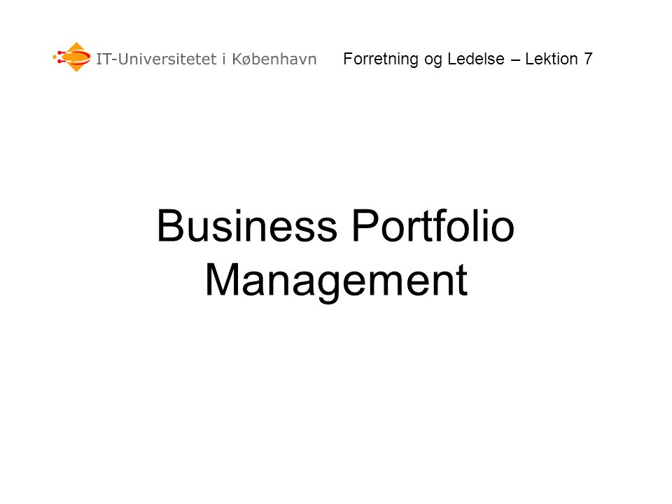 Forretning og Ledelse – Lektion 7 Diversification Economies of Scope Corporate managerial capabilities Increased market power Environmental change Risc spreading Expectation of powerful stakeholders Reasons