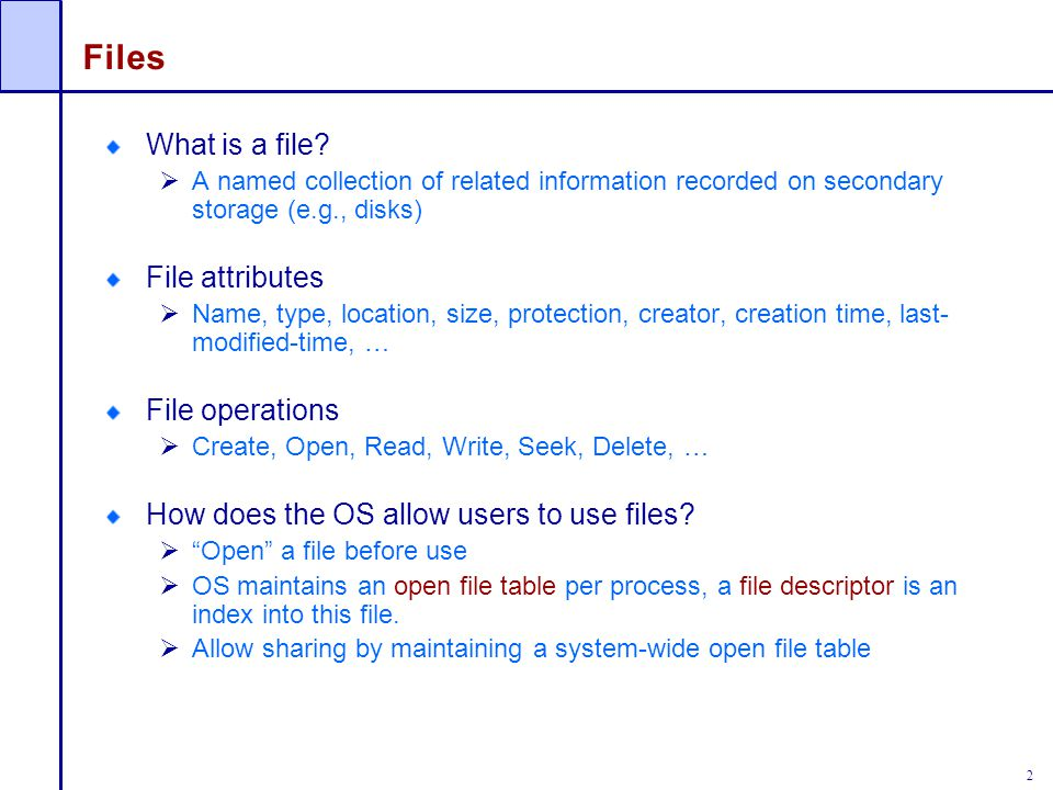 3 Fundamental Ontology of File Systems Metadata  The index node (inode) is the fundamental data structure  The superblock also has important file system metadata, like block size Data  The contents that users actually care about Files  Contain data and have metadata like creation time, length, etc.