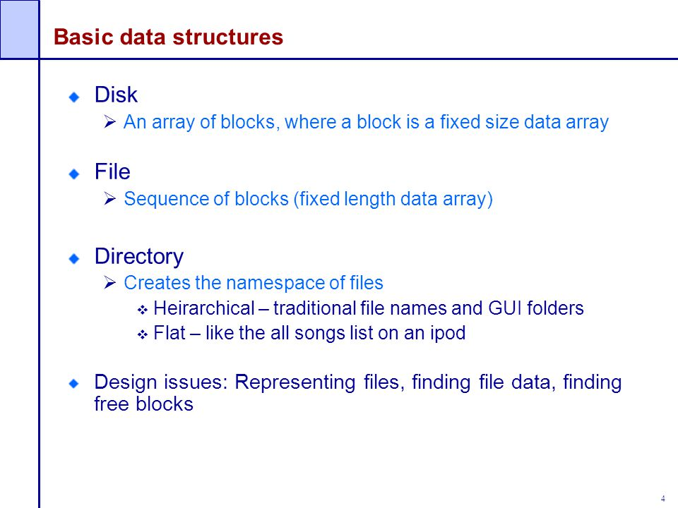 25 Naming and Directories Files are organized in directories  Directories are themselves files  Contain table Only OS can modify a directory  Ensure integrity of the mapping  Application programs can read directory (e.g., ls) Directory operations:  List contents of a directory  Search (find a file)  Linear search  Binary search  Hash table  Create a file  Delete a file
