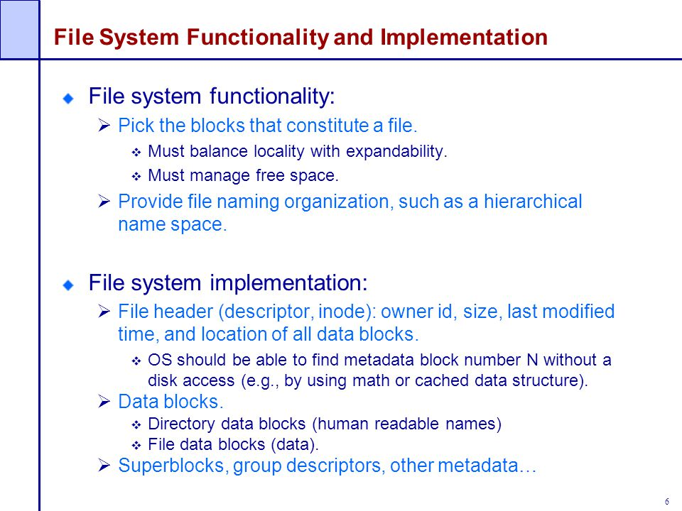 7 File System Properties Most files are small. Need strong support for small files.