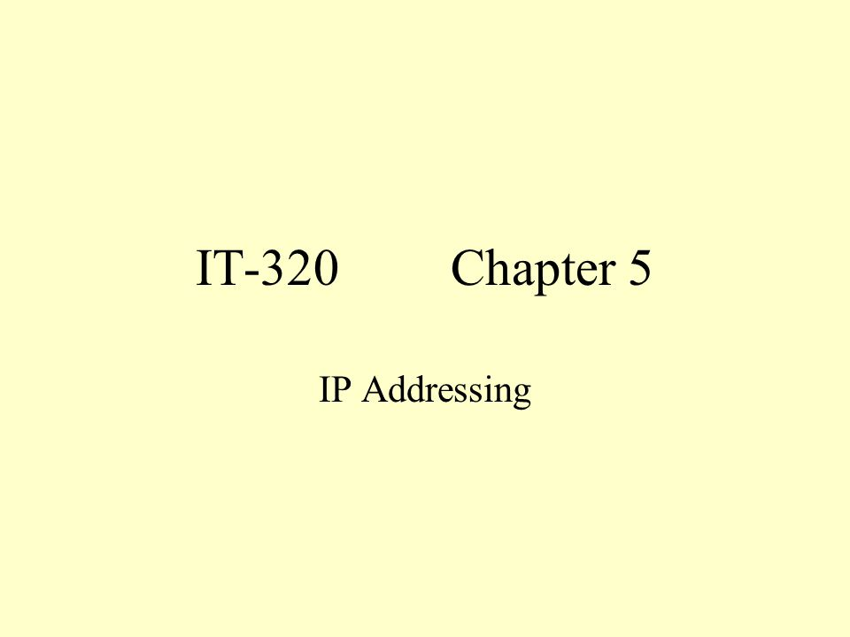 IT-320Chapter 5 IP Addressing