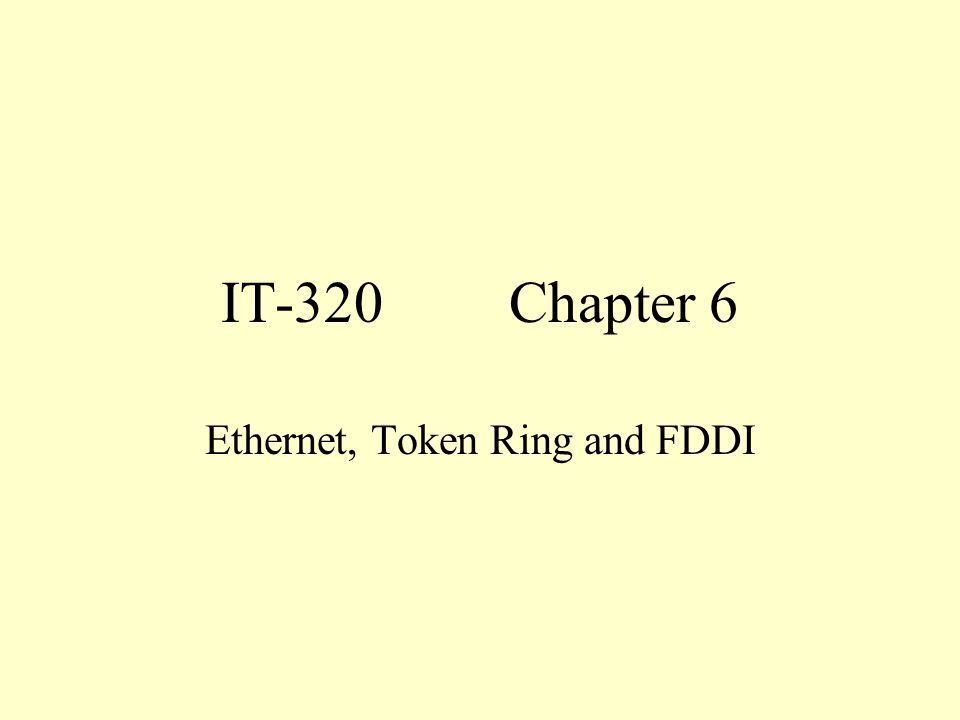 IT-320Chapter 6 Ethernet, Token Ring and FDDI