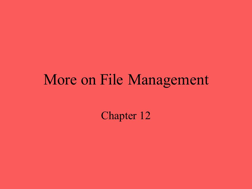 More on File Management Chapter 12