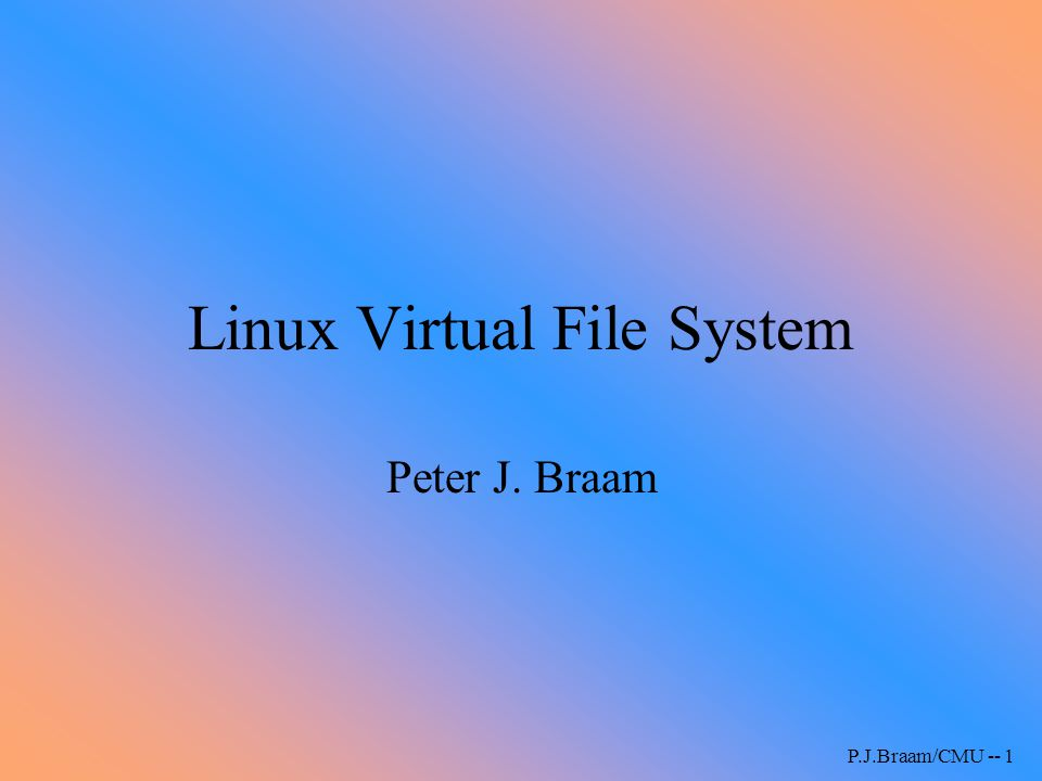 P.J.Braam/CMU -- 2 Aims Present the data structures in Linux VFS Provide information about flow of control Describe methods and invariants needed to implement a new file system Illustrate with some examples
