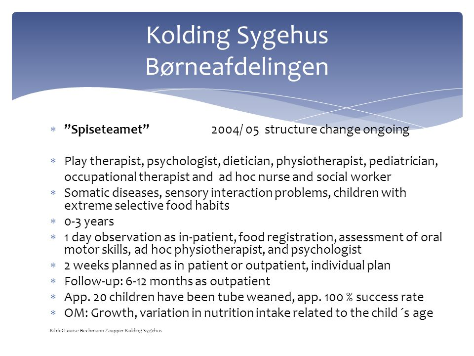 """ """"Spiseteamet"""" 2004/ 05 structure change ongoing  Play therapist, psychologist, dietician, physiotherapist, pediatrician, occupational therapist and"""