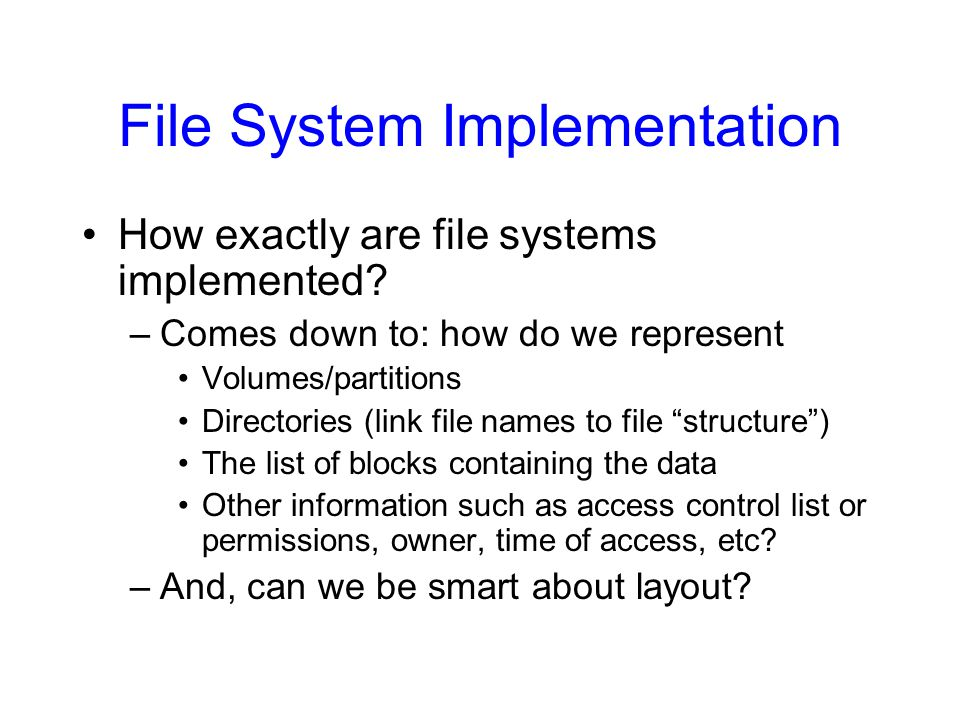 File System Implementation How exactly are file systems implemented.