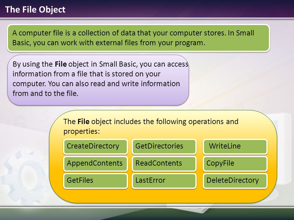 The File Object The File object includes the following operations and properties: A computer file is a collection of data that your computer stores. I