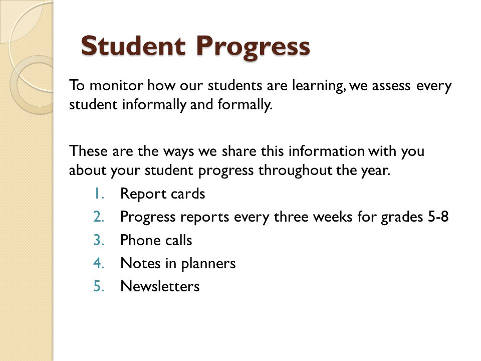 Student Progress To monitor how our students are learning, we assess every student informally and formally.
