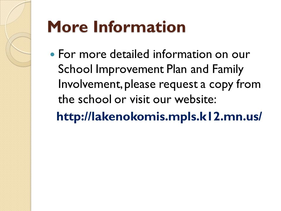 More Information For more detailed information on our School Improvement Plan and Family Involvement, please request a copy from the school or visit our website: http://lakenokomis.mpls.k12.mn.us/