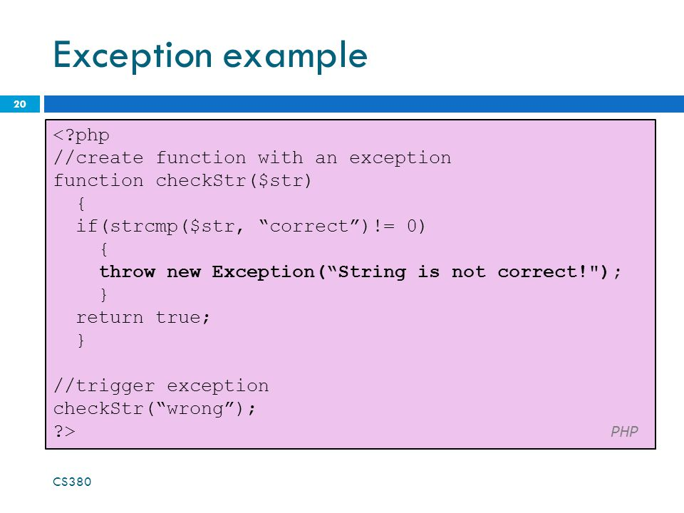 "Exception example 20 <?php //create function with an exception function checkStr($str) { if(strcmp($str, ""correct"")!= 0) { throw new Exception(""String"