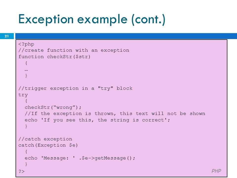Exception example (cont.) 21 <?php //create function with an exception function checkStr($str) { … } //trigger exception in a