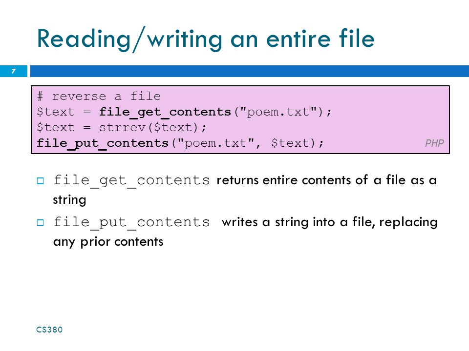 Reading/writing an entire file  file_get_contents returns entire contents of a file as a string  file_put_contents writes a string into a file, repl