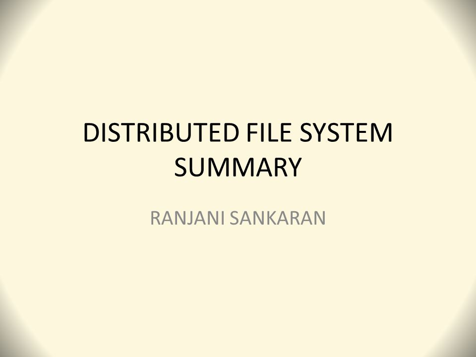 DISTRIBUTED FILE SYSTEM SUMMARY RANJANI SANKARAN