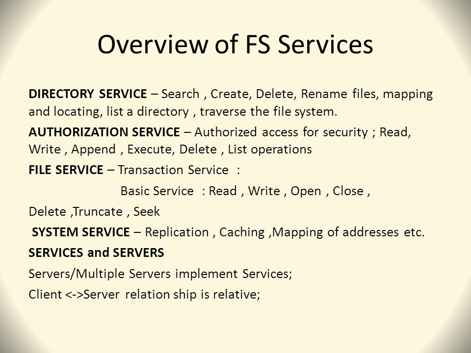 Overview of FS Services DIRECTORY SERVICE – Search, Create, Delete, Rename files, mapping and locating, list a directory, traverse the file system.