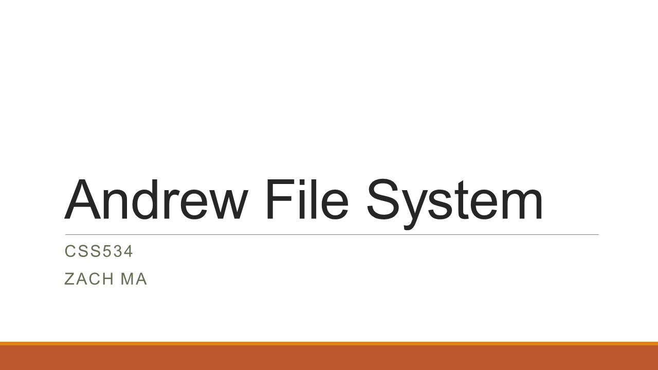 Andrew File System CSS534 ZACH MA