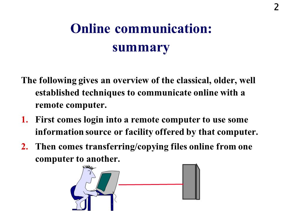 2 Online communication: summary The following gives an overview of the classical, older, well established techniques to communicate online with a remote computer.