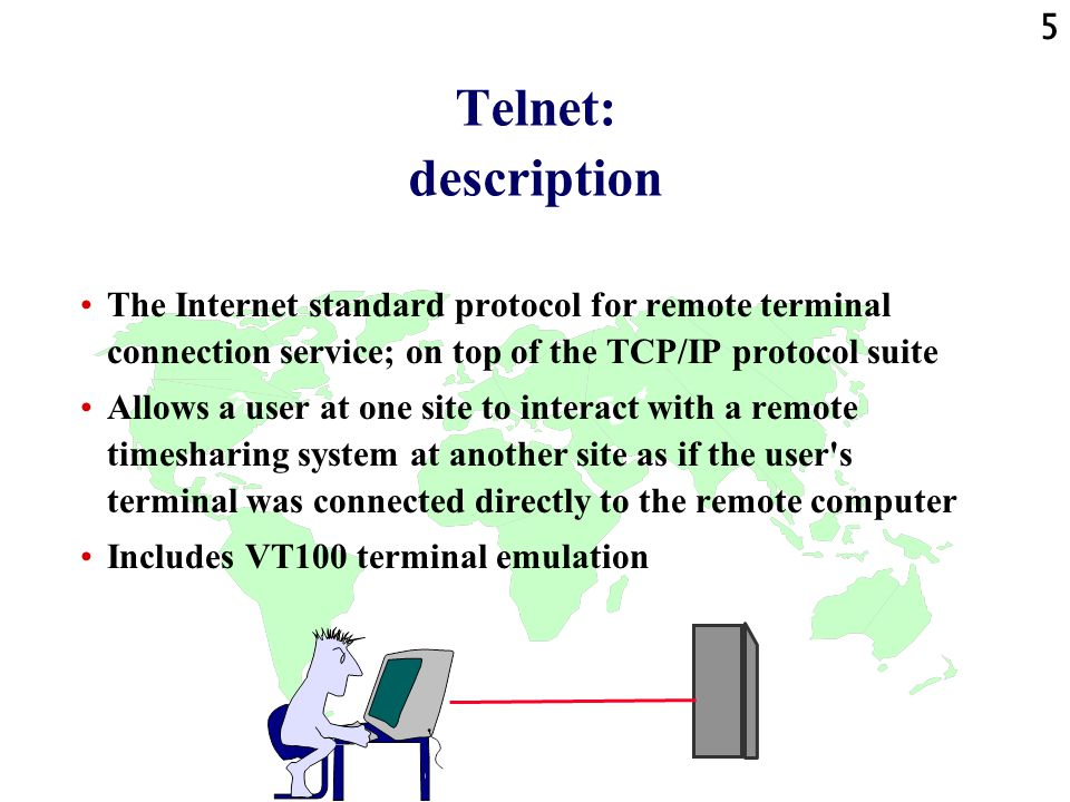 6 Telnet: available client programs Client programs which allow a remote login according to the telnet protocol with telnet servers, are available for most operating systems, including »[Unix ( telnet ,...)] »Apple »[DOS (e.g.