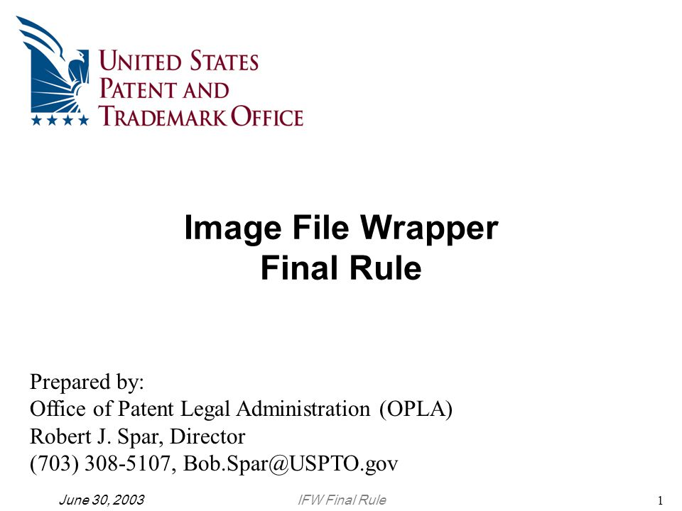 IFW Final RuleJune 30, 200322 Office of Patent Legal Administration – (703) 305-1616 or e-mail to Patent Practice@USPTO.gov IFW – Final Rule – Jay Lucas (703) 308-6868, Robert Clarke (703) 305-9177, or Robert Spar (703) 308-5107 Amendment Practice – Elizabeth Dougherty (703) 306-3156, Eugenia Jones (703) 306-5586, or Joe Narcavage (703) 305-1795 Access under 37 CFR 1.14 - Karin Ferriter (703) 306-3159, or Michael Lewis (703) 305-5585 Reexamination- Jerry Dost (703) 305-8610 or Ken Schor (703) 308-6710 Reissue- Joe Narcavage (703) 305-1795 Electronic Filing, CDs – Michael Lewis (703) 305-5585 or Jay Lucas (703) 308-6868 Information Contacts