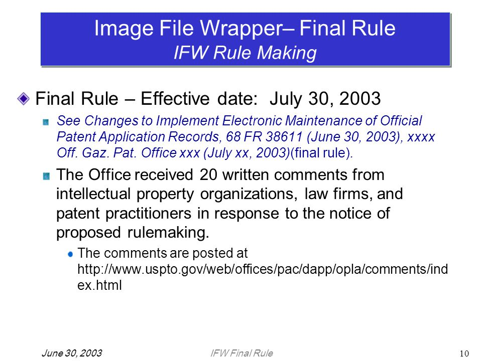 IFW Final RuleJune 30, 200310 Final Rule – Effective date: July 30, 2003 See Changes to Implement Electronic Maintenance of Official Patent Application Records, 68 FR 38611 (June 30, 2003), xxxx Off.