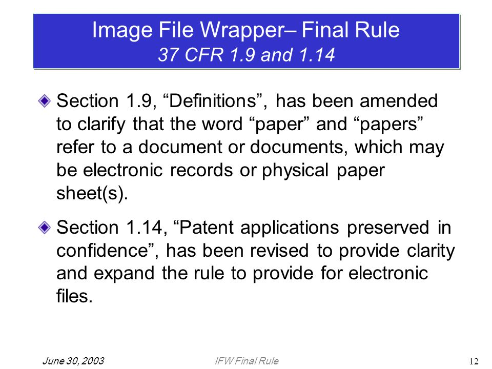 "IFW Final RuleJune 30, 200312 Section 1.9, ""Definitions"", has been amended to clarify that the word ""paper"" and ""papers"" refer to a document or docume"