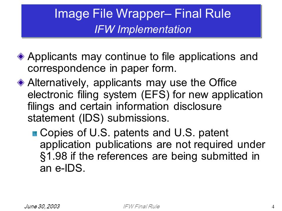 IFW Final RuleJune 30, 20034 Applicants may continue to file applications and correspondence in paper form.