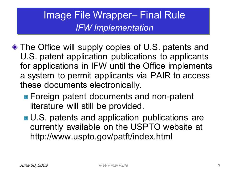 IFW Final RuleJune 30, 20035 The Office will supply copies of U.S. patents and U.S. patent application publications to applicants for applications in