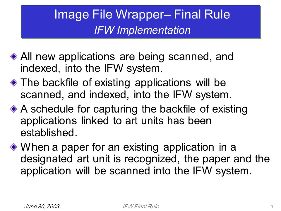 IFW Final RuleJune 30, 20037 All new applications are being scanned, and indexed, into the IFW system.