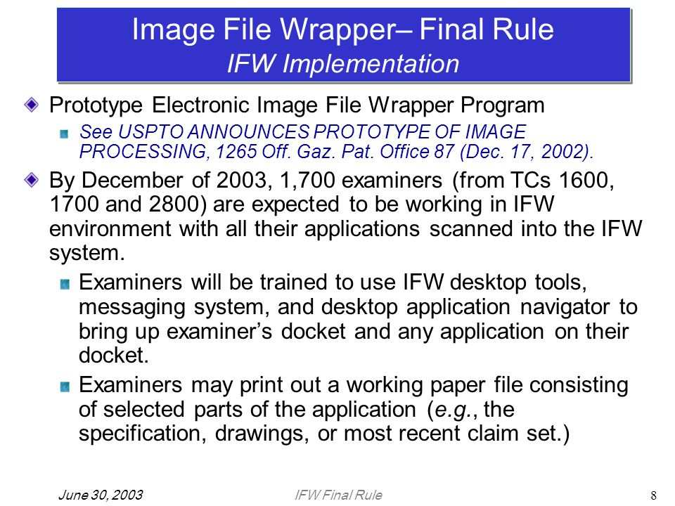 IFW Final RuleJune 30, 20038 Prototype Electronic Image File Wrapper Program See USPTO ANNOUNCES PROTOTYPE OF IMAGE PROCESSING, 1265 Off. Gaz. Pat. Of