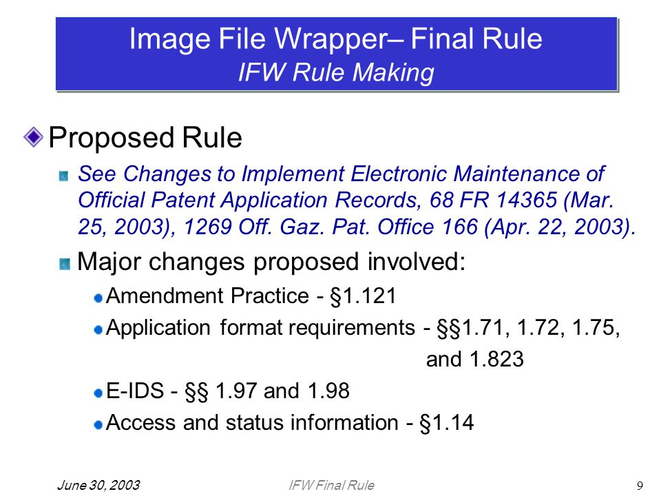 IFW Final RuleJune 30, 200320 For the present time, the Office did not adopt: The proposed changes to §1.14(e) and §1.19(b) concerning electronic document exchange; and The Office will consider further rule changes pending negotiation and implementation of appropriate agreements.