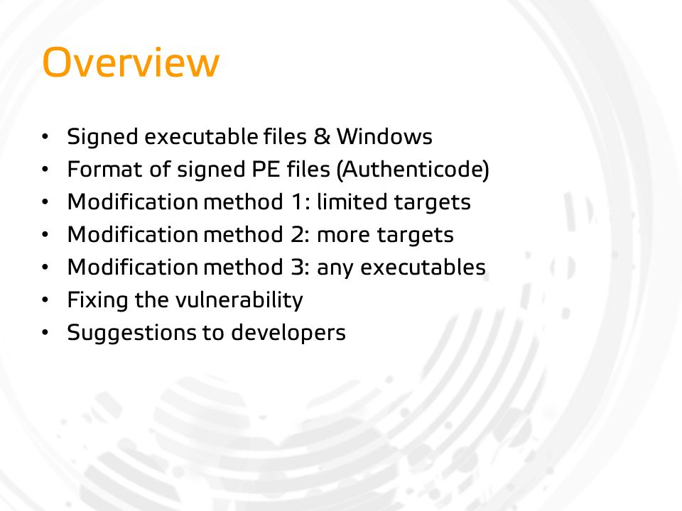 Overview Signed executable files & Windows Format of signed PE files (Authenticode) Modification method 1: limited targets Modification method 2: more