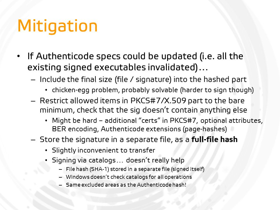 Mitigation If Authenticode specs could be updated (i.e. all the existing signed executables invalidated)… – Include the final size (file / signature)