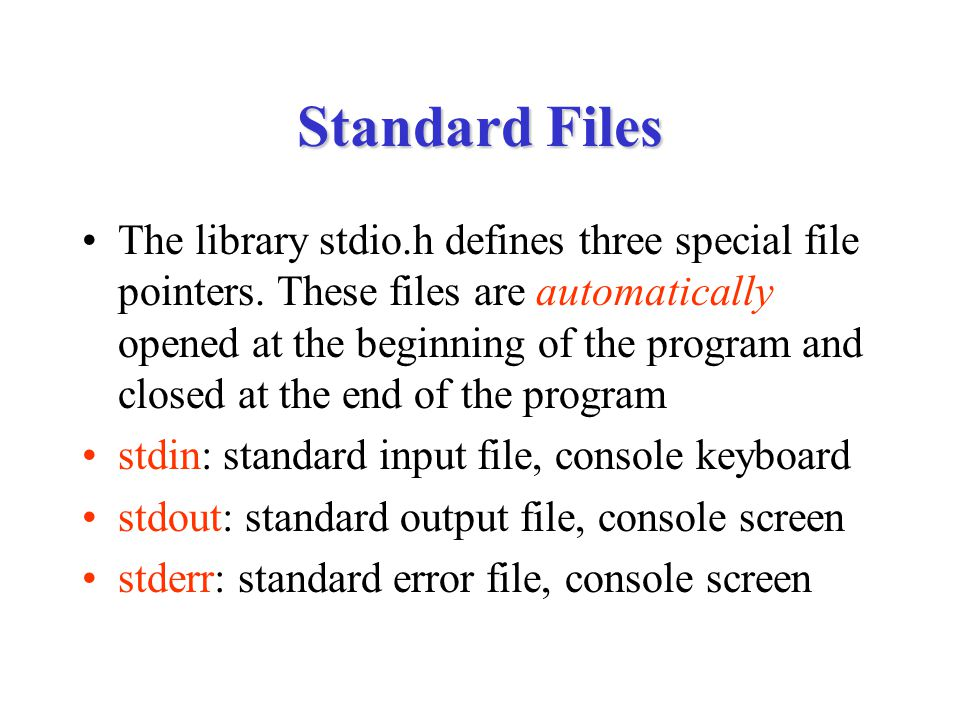 Standard Files The library stdio.h defines three special file pointers. These files are automatically opened at the beginning of the program and close