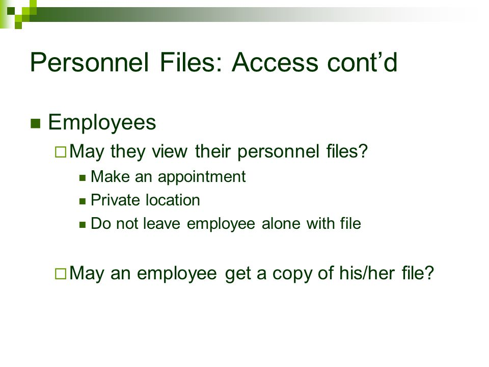 Personnel Files: Access cont'd Employees  May they view their personnel files? Make an appointment Private location Do not leave employee alone with