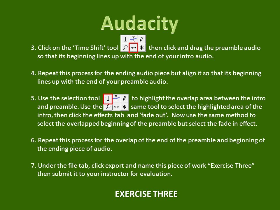 3. Click on the 'Time Shift' tool then click and drag the preamble audio so that its beginning lines up with the end of your intro audio. 4. Repeat th