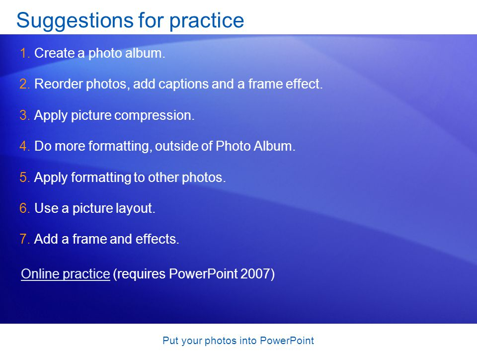 Put your photos into PowerPoint Suggestions for practice 1.Create a photo album.
