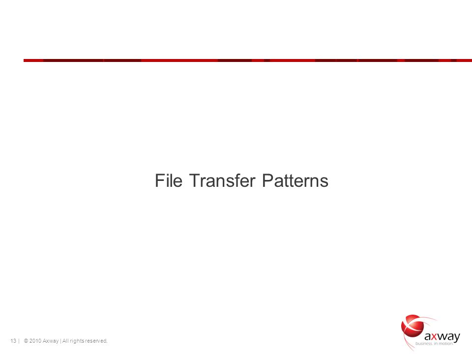 | © 2010 Axway | All rights reserved. 13 File Transfer Patterns