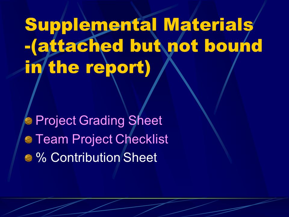 Supplemental Materials -(attached but not bound in the report) Project Grading Sheet Team Project Checklist % Contribution Sheet