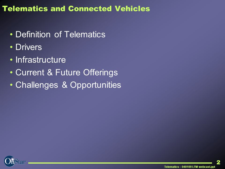 Telematics – 040109 LFM webcast.ppt 2 Telematics and Connected Vehicles Definition of Telematics Drivers Infrastructure Current & Future Offerings Cha