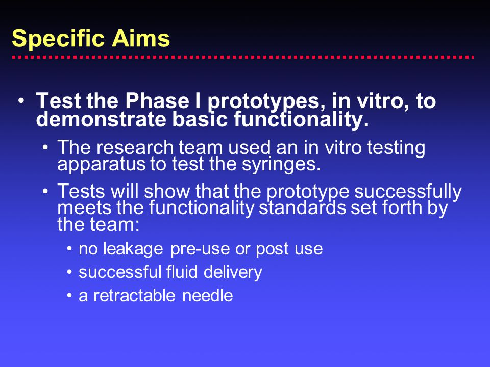 Specific Aims Test the Phase I prototypes, in vitro, to demonstrate basic functionality. The research team used an in vitro testing apparatus to test