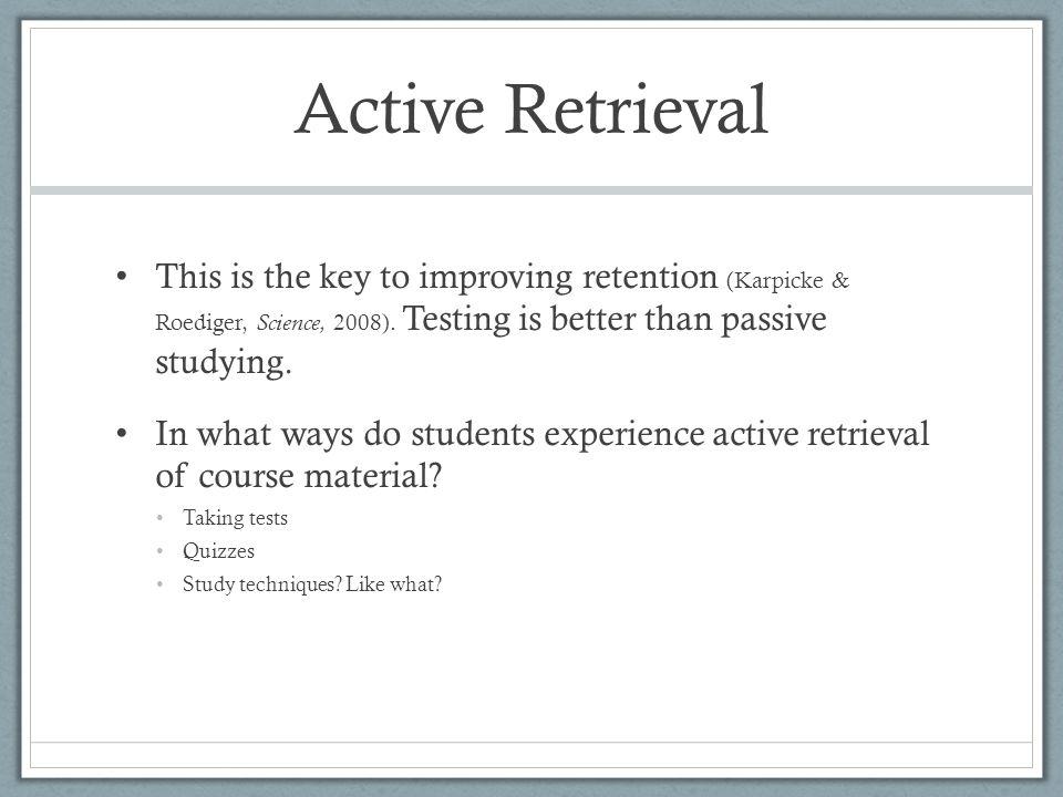 Encouraging Retrieval As teachers, what are the best ways to encourage retrieval.