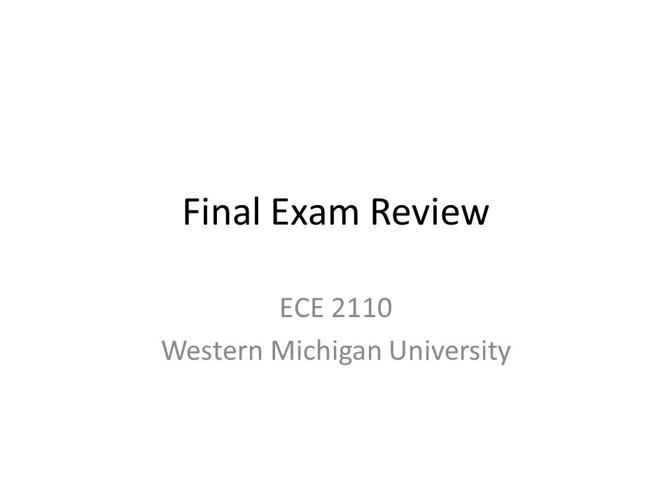 Final Exam Review ECE 2110 Western Michigan University
