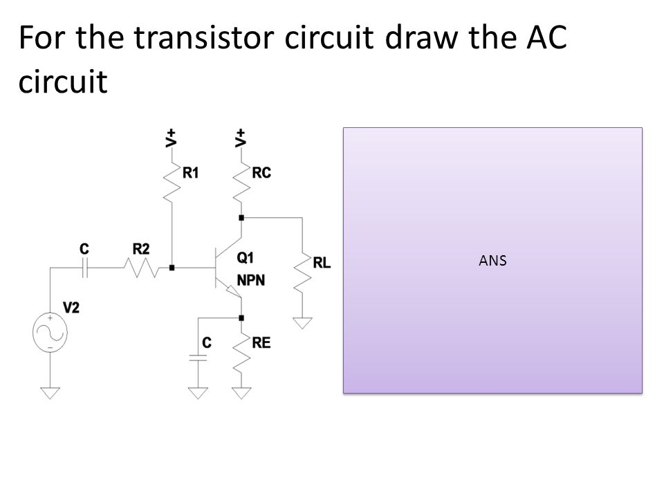 For the transistor circuit draw the AC circuit ANS