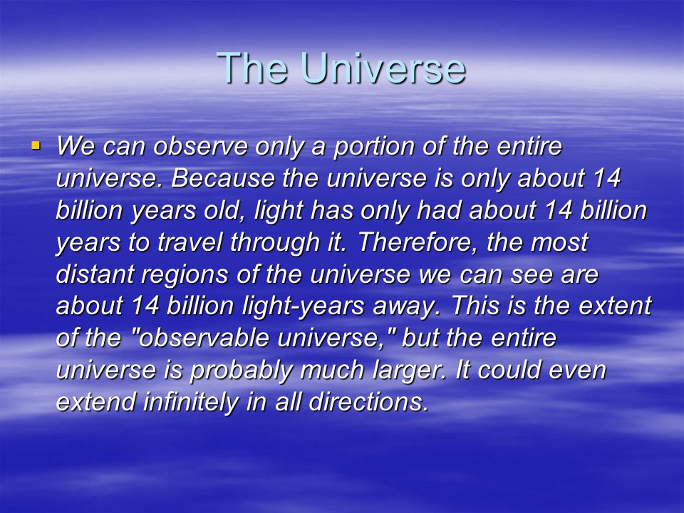 The Universe  We can observe only a portion of the entire universe.