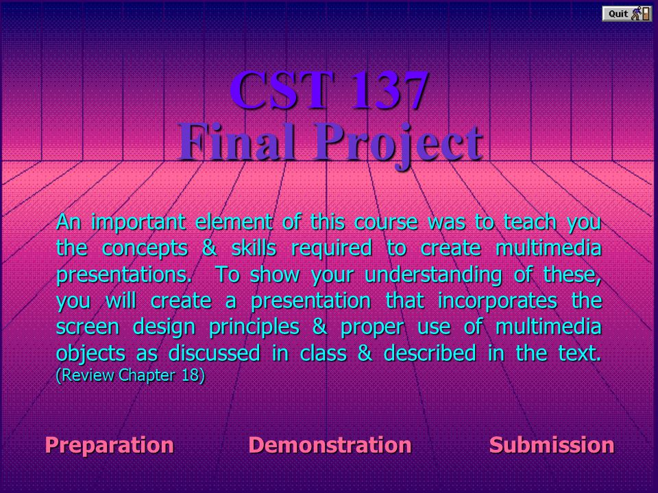 Final Project An important element of this course was to teach you the concepts & skills required to create multimedia presentations.