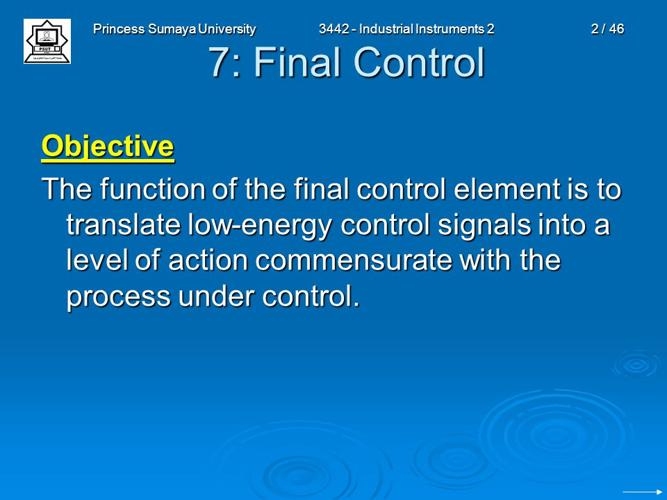 Princess Sumaya University3442 - Industrial Instruments 22 / 46 7: Final Control Objective The function of the final control element is to translate l